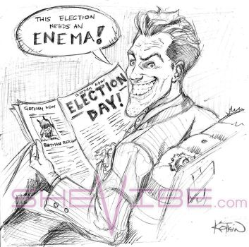 The Joker  - This election needs an enema! by SheVibe