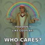 DON'T LIKE COSPLAY? WHO CARES? by GermanCompanion