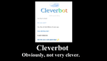 Cleverbot. The name is misleading. by evyboss103