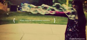 Immaturity does. by hopefortommorow