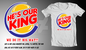He's our king t-shirt by chrisfurguson