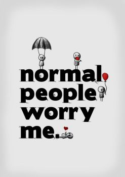 Normal people worry me by calachi