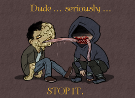Dude Stop It by HellLemur