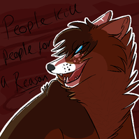 People kill people for a reason. by WarDrivenGlitch23