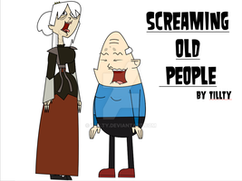 Screaming Old People by TILLTY
