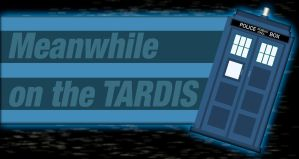 Meanwhile on the TARDIS by Rivux