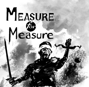 Measure for Measure by chelsea-the-tomboy