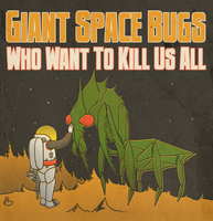 Giant Space Bugs Who Want to Kill Us All by Starflier