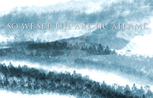 SO WE SET THE ARCTIC AFLAME by 4thElementGraphics