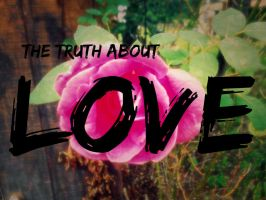The Truth About Love by 1234RoseSmith