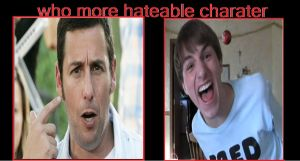 who's more hateable Adam Sandler or Fred by Normanjokerwise