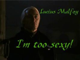 Lucius Malfoy - I'm too sexy by KarrieDreammind
