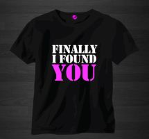 Finally i found you tshirt by garcinga10