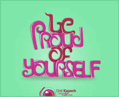 Be Proud Of Yourself by ProudlyVisionArt