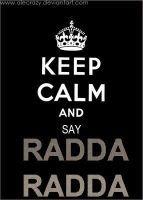 Keep Calm and Say Radda Radda. by AleCrazy
