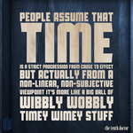 Wibbly Wobbly Timey Wimey by Doctor-Who-Quotes