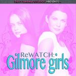 ReWATCH: Gilmore Girls by juniorbethyname