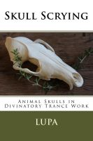 Surprise! I Have a New Book on Scrying With Skulls by lupagreenwolf