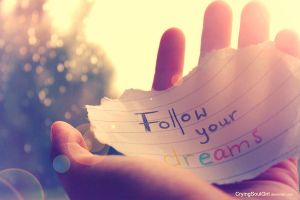 Follow your dreams... by CryingSoulGirl