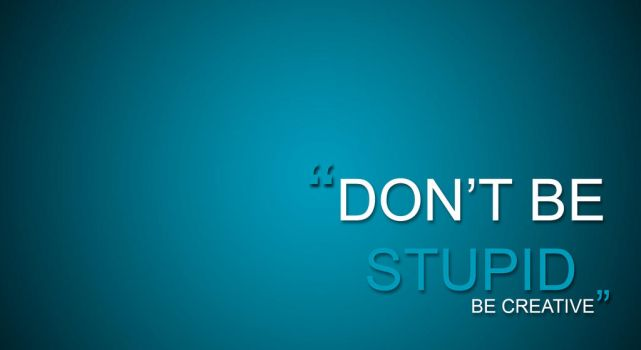 Don't be stupid. by xXZIBITZx